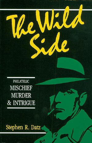 The Wild Side - Philatelic Mischief, Murder & Intrigue